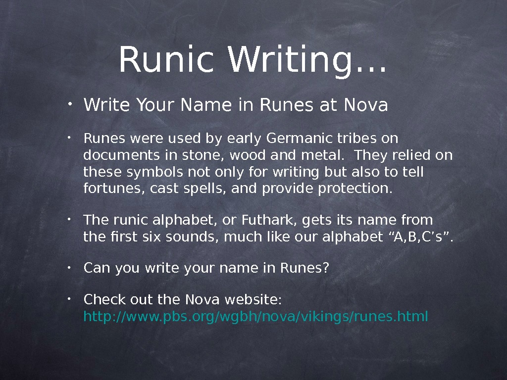 • Write Your Name in Runes at Nova • Runes were used by early Germanic