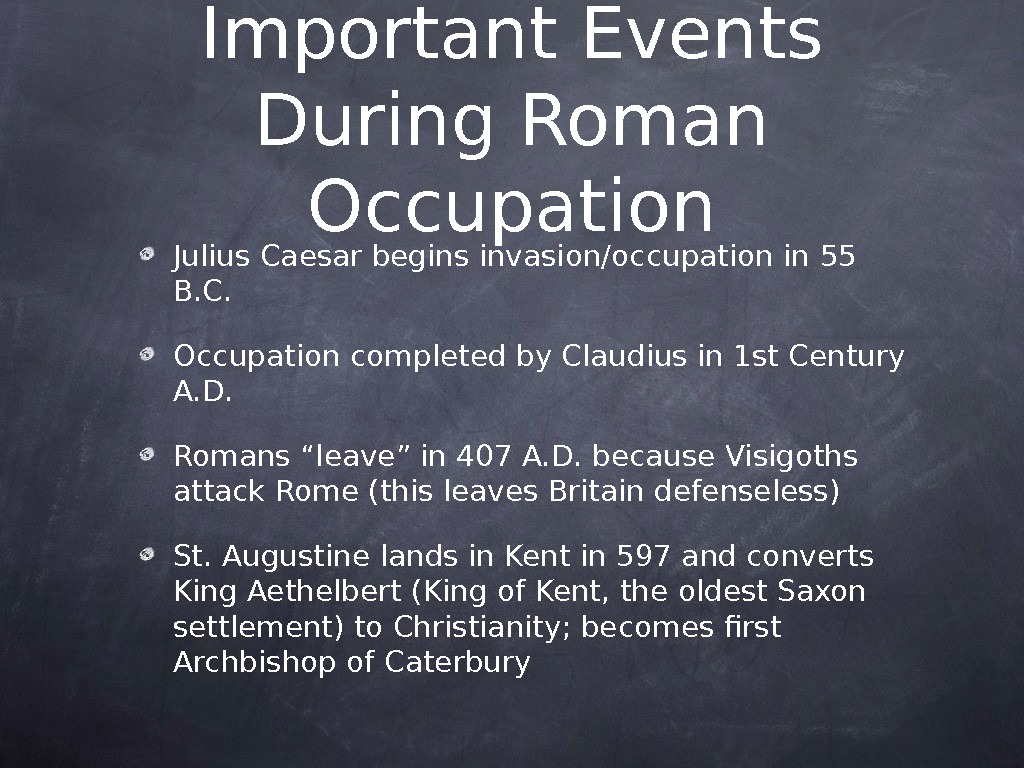 Important Events During Roman Occupation Julius Caesar begins invasion/occupation in 55 B. C. Occupation completed by