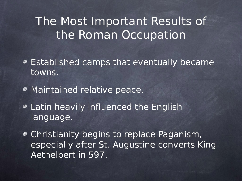 The Most Important Results of the Roman Occupation Established camps that eventually became towns. Maintained relative