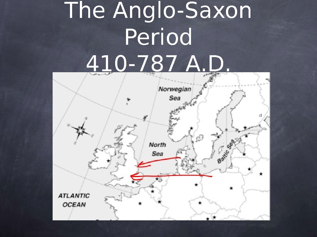 The Anglo-Saxon Period 410 -787 A. D.