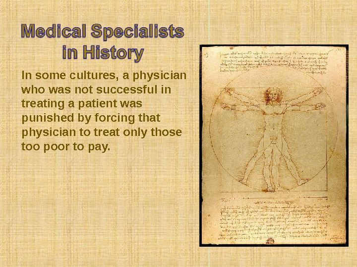 In some cultures, a physician who was not successful in treating a patient was punished by