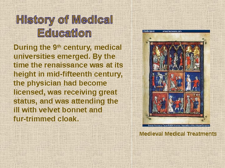 During the 9 th century, medical universities emerged. By the time the renaissance was at its