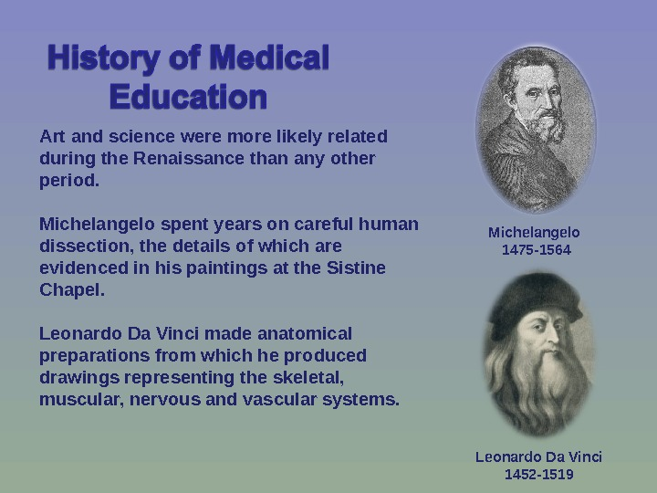 Art and science were more likely related during the Renaissance than any other period. Michelangelo spent