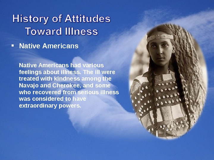 Native Americans had various feelings about illness. The ill were treated with kindness among the