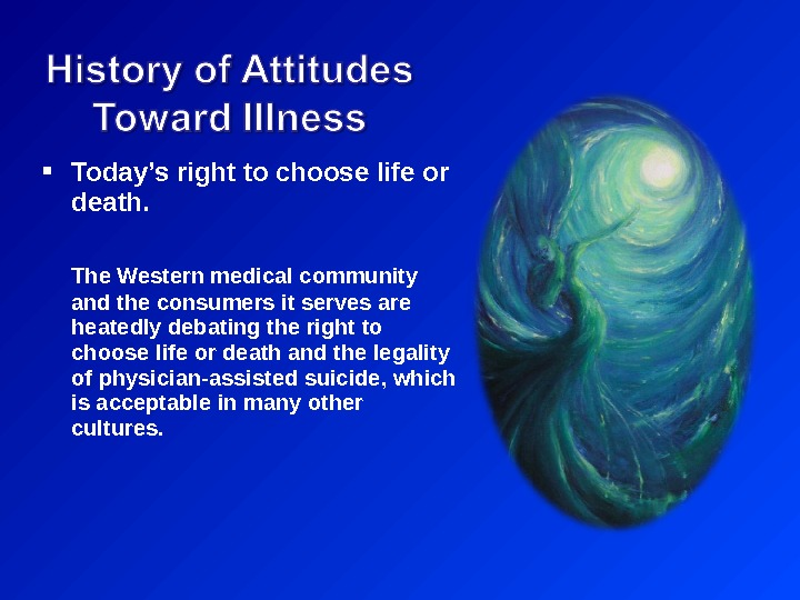 Today's right to choose life or death. The Western medical community and the consumers it
