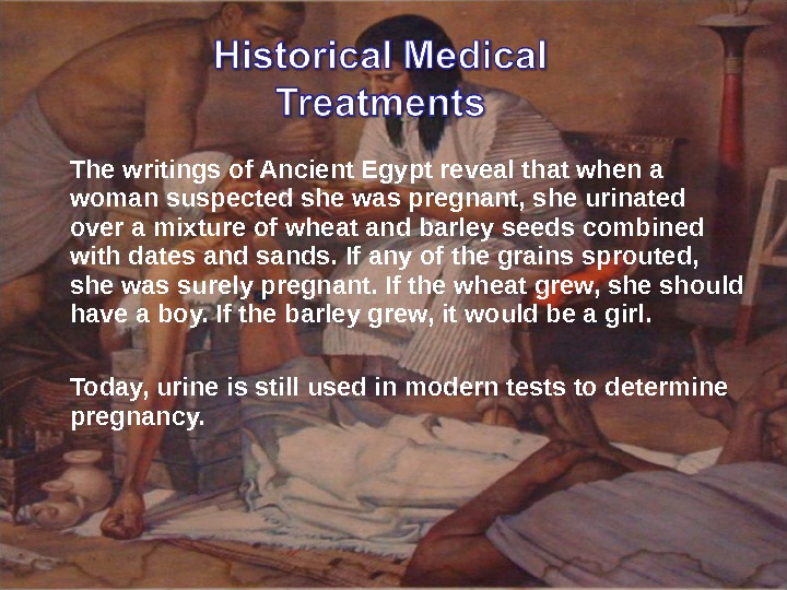 The writings of Ancient Egypt reveal that when a woman suspected she was pregnant, she urinated