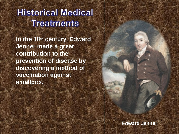 In the 18 th century, Edward Jenner made a great contribution to the prevention of disease