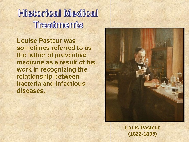 Louise Pasteur was sometimes referred to as the father of preventive medicine as a result of