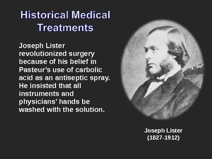 Joseph Lister revolutionized surgery because of his belief in Pasteur's use of carbolic acid as an
