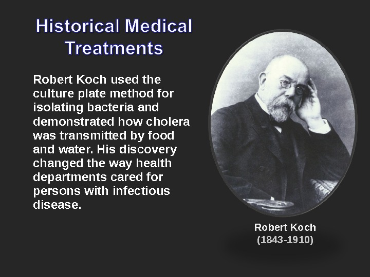 Robert Koch used the culture plate method for isolating bacteria and demonstrated how cholera was transmitted