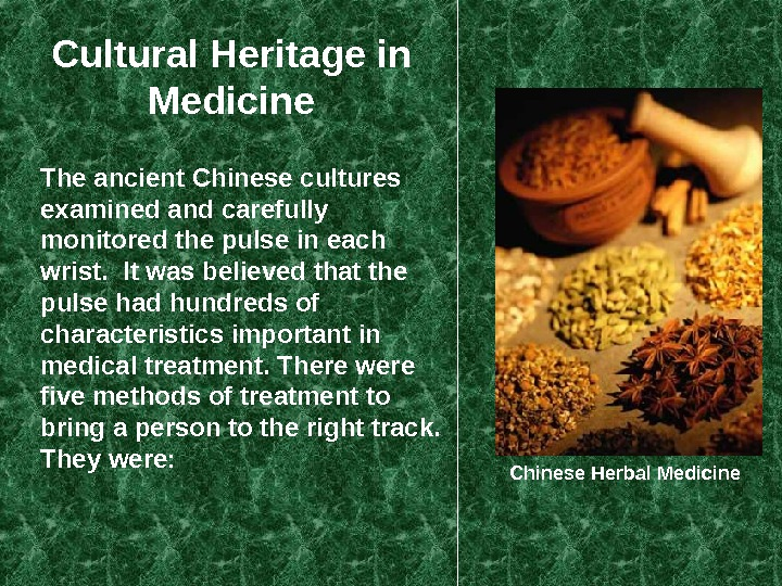 Cultural Heritage in Medicine Chinese Herbal Medicine. The ancient Chinese cultures examined and carefully monitored the