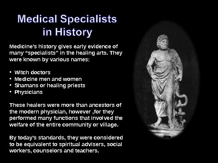 "Medicine's history gives early evidence of many ""specialists"" in the healing arts. They were known by"
