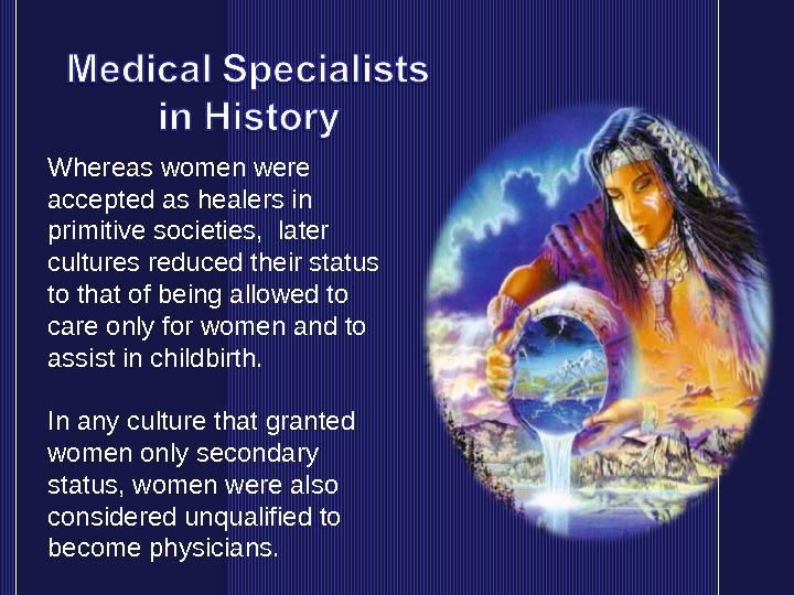 Whereas women were accepted as healers in primitive societies,  later cultures reduced their status to