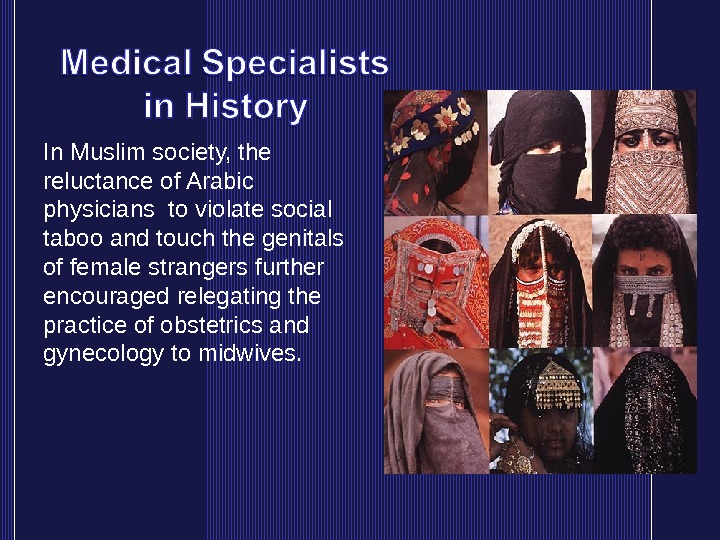 In Muslim society, the reluctance of Arabic physicians to violate social taboo and touch the genitals
