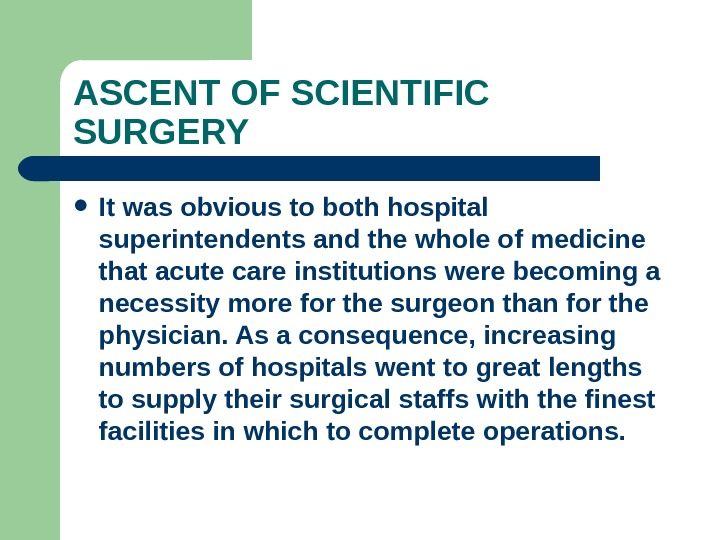 ASCENT OF SCIENTIFIC SURGERY It was obvious to both hospital superintendents and the whole of medicine