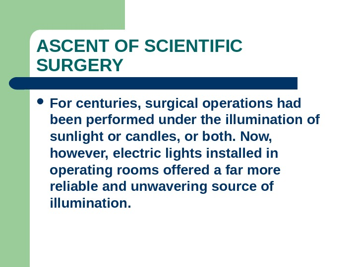 ASCENT OF SCIENTIFIC SURGERY For centuries, surgical operations had been performed under the illumination of sunlight