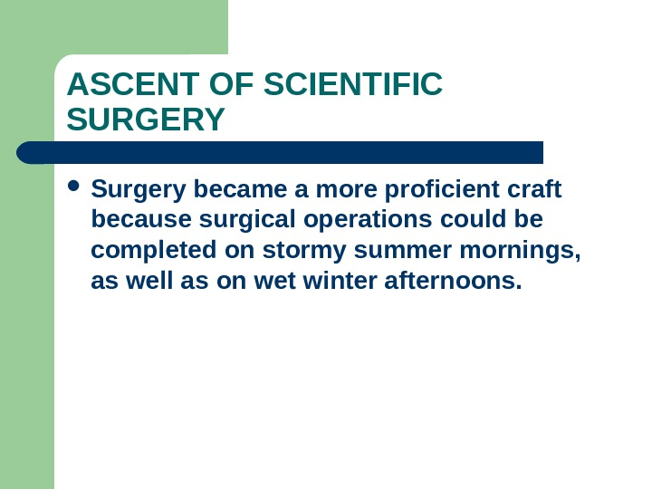 ASCENT OF SCIENTIFIC SURGERY Surgery became a more proficient craft because surgical operations could be completed