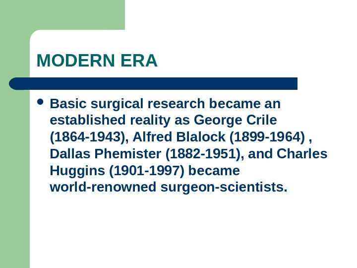 MODERN ERA Basic surgical research became an established reality as George Crile (1864 -1943), Alfred Blalock