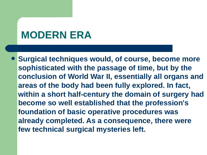 MODERN ERA Surgical techniques would, of course, become more sophisticated with the passage of time, but