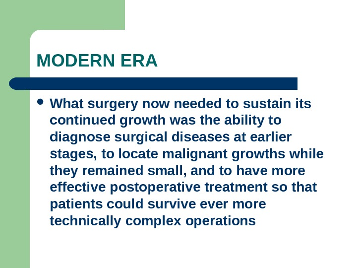 MODERN ERA What surgery now needed to sustain its continued growth was the ability to diagnose