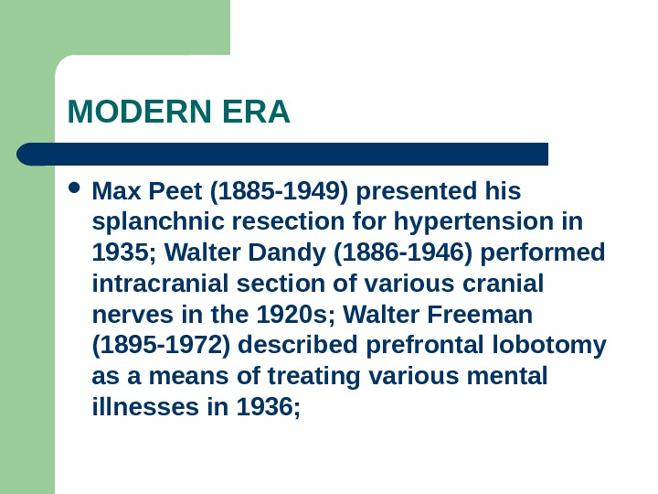 MODERN ERA Max Peet (1885 -1949) presented his splanchnic resection for hypertension in 1935; Walter Dandy