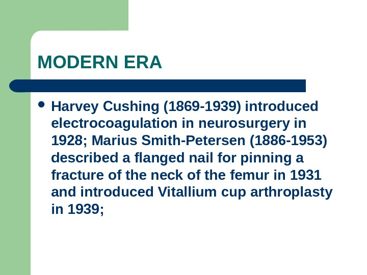 MODERN ERA Harvey Cushing (1869 -1939) introduced electrocoagulation in neurosurgery in 1928; Marius Smith-Petersen (1886 -1953)