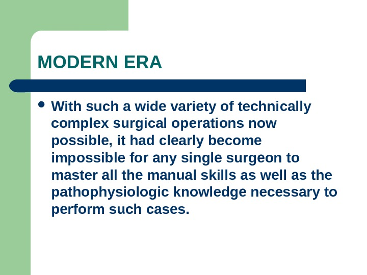 MODERN ERA With such a wide variety of technically complex surgical operations now possible, it had