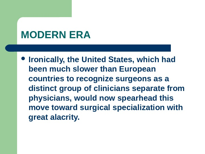 MODERN ERA Ironically, the United States, which had been much slower than European countries to recognize