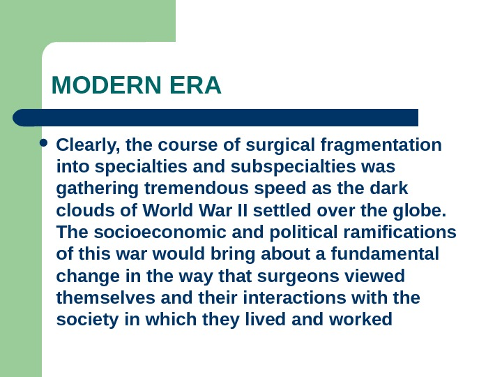 MODERN ERA Clearly, the course of surgical fragmentation into specialties and subspecialties was gathering tremendous speed