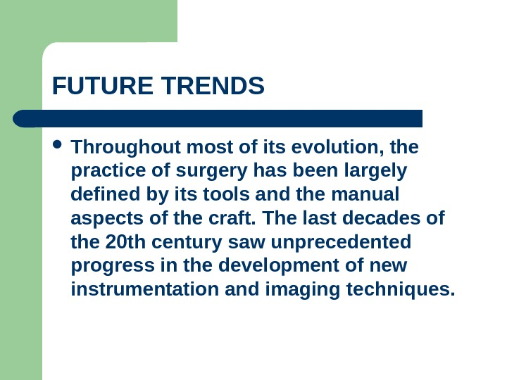 FUTURE TRENDS  Throughout most of its evolution, the practice of surgery has been largely defined