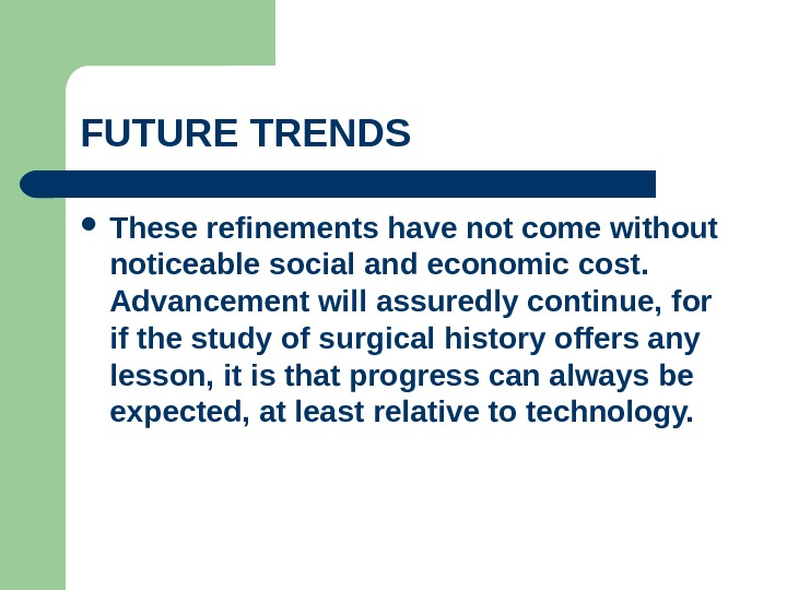 FUTURE TRENDS  These refinements have not come without noticeable social and economic cost.  Advancement