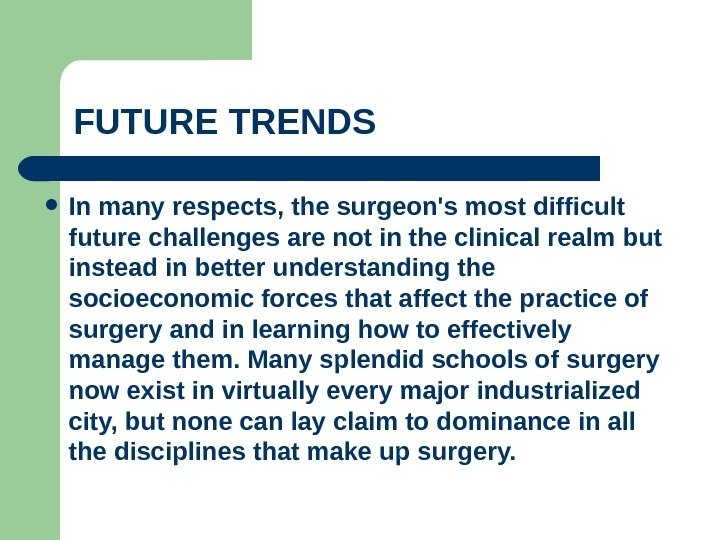 FUTURE TRENDS  In many respects, the surgeon's most difficult future challenges are not in the