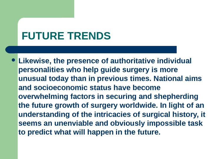 FUTURE TRENDS Likewise, the presence of authoritative individual personalities who help guide surgery is more unusual