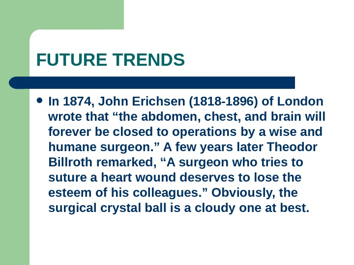 "FUTURE TRENDS In 1874, John Erichsen (1818 -1896) of London wrote that ""the abdomen, chest, and"