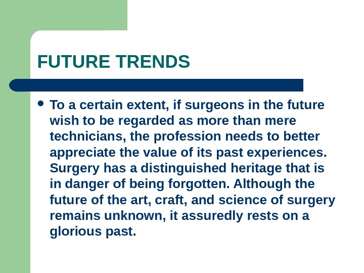 FUTURE TRENDS To a certain extent, if surgeons in the future wish to be regarded as