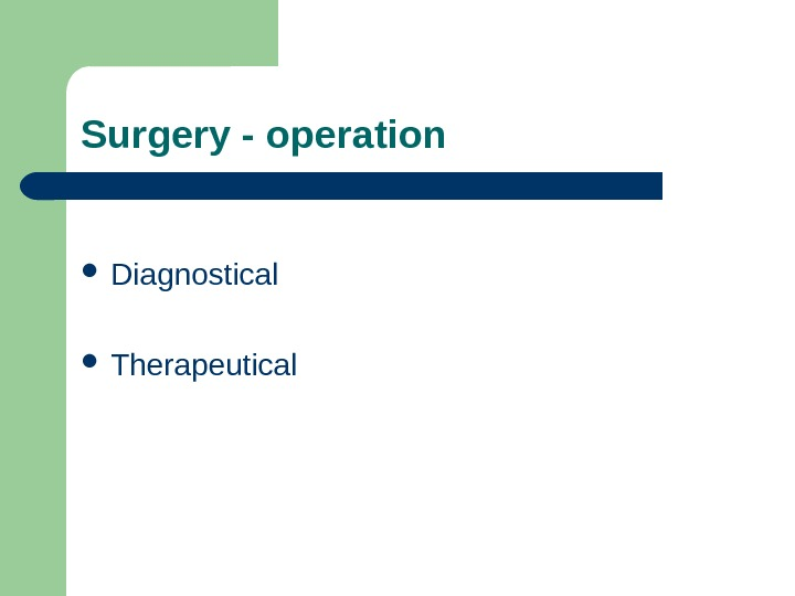 Diagnostical Therapeutical. Surgery - operation