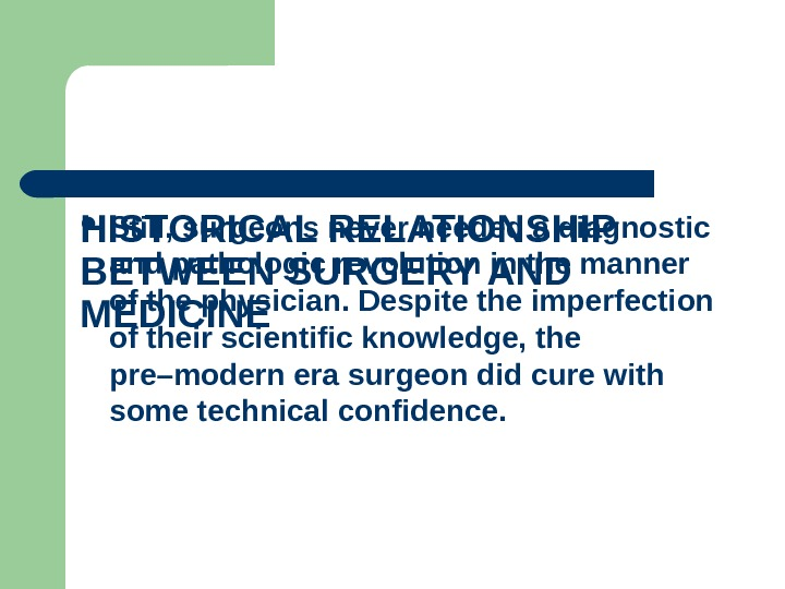 HISTORICAL RELATIONSHIP BETWEEN SURGERY AND MEDICINE  Still, surgeons never needed a diagnostic and pathologic revolution