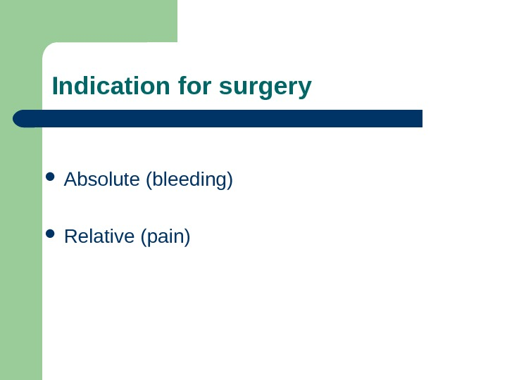 Absolute (bleeding) Relative (pain)Indication for surgery