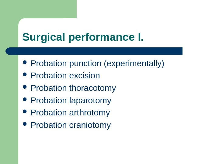 Surgical performance I.  Probation punction (experimentally) Probation excision Probation thoracotomy Probation laparotomy Probation arthrotomy Probation