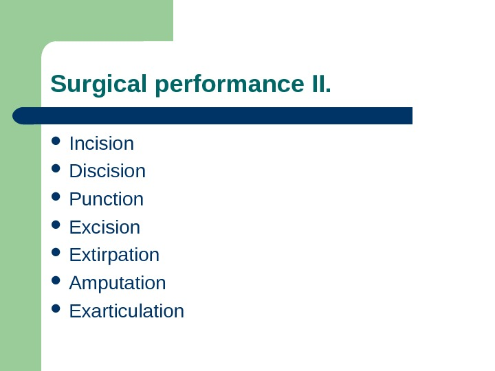 Incision Discision Punction Excision Extirpation Amputation Exarticulation. Surgical performance II.