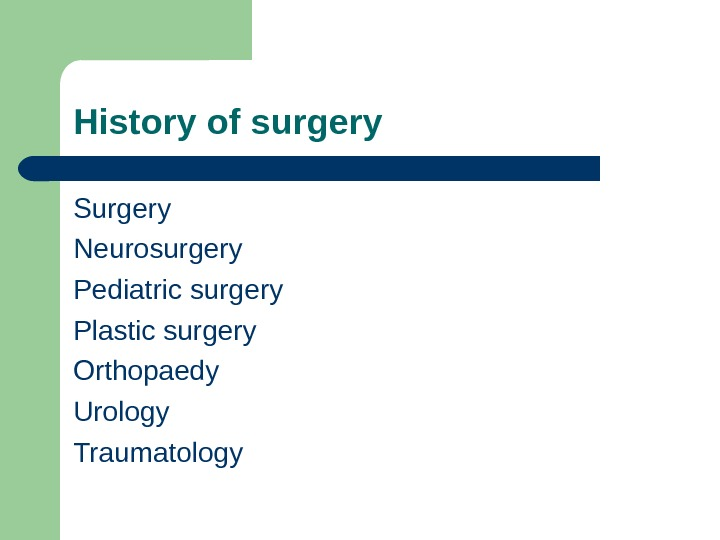 Surgery Neurosurgery Pediatric surgery Plastic surgery Orthopaedy Urology Traumatology. History of surgery