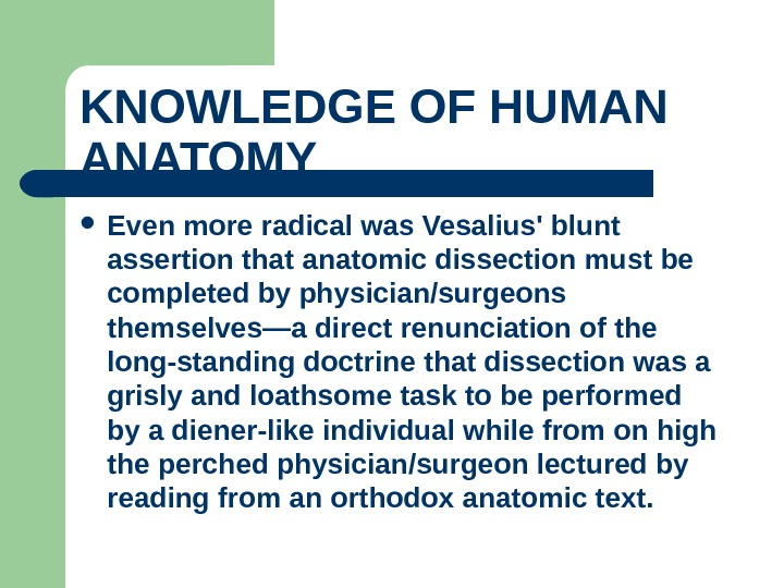 KNOWLEDGE OF HUMAN ANATOMY  Even more radical was Vesalius' blunt assertion that anatomic dissection must
