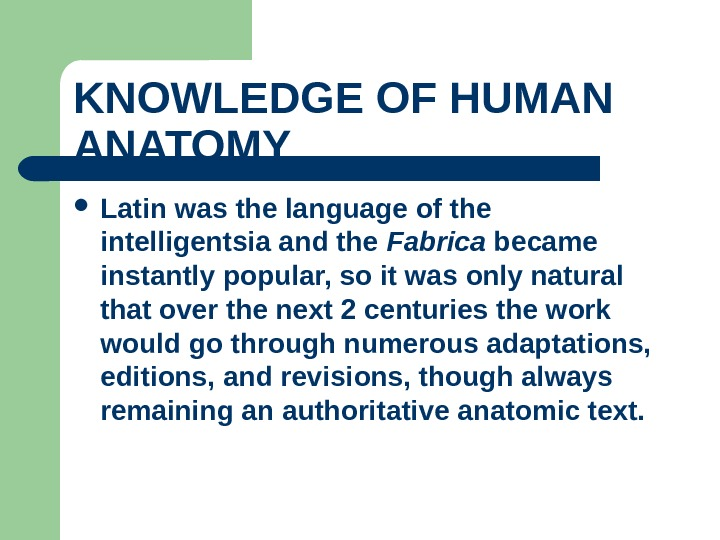 KNOWLEDGE OF HUMAN ANATOMY  Latin was the language of the intelligentsia and the Fabrica became