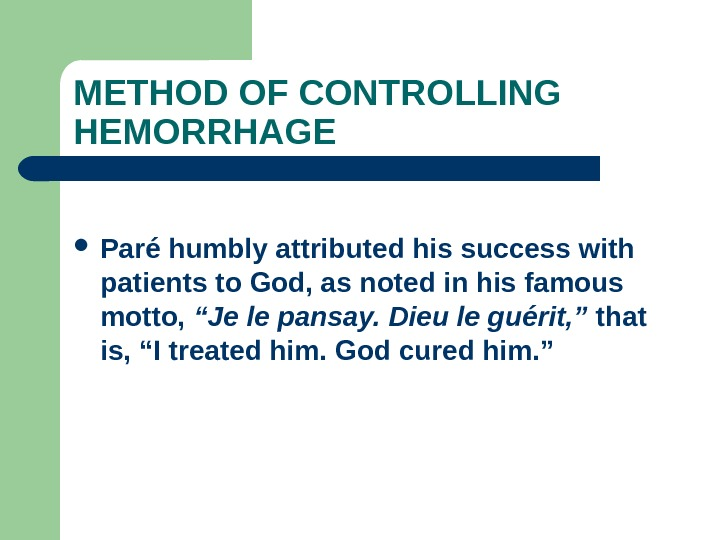 METHOD OF CONTROLLING HEMORRHAGE Paré humbly attributed his success with patients to God, as noted in
