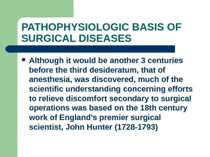 PATHOPHYSIOLOGIC BASIS OF SURGICAL DISEASES Although it would be another 3 centuries before third desideratum, that