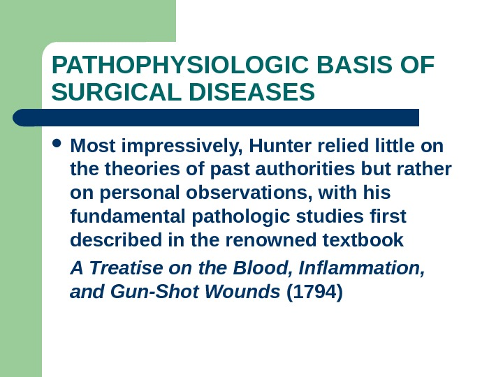 PATHOPHYSIOLOGIC BASIS OF SURGICAL DISEASES Most impressively, Hunter relied little on theories of past authorities but