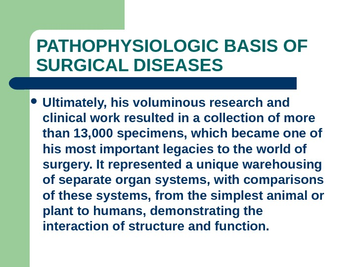 PATHOPHYSIOLOGIC BASIS OF SURGICAL DISEASES Ultimately, his voluminous research and clinical work resulted in a collection