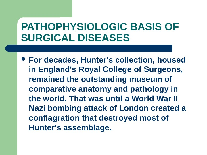 PATHOPHYSIOLOGIC BASIS OF SURGICAL DISEASES For decades, Hunter's collection, housed in England's Royal College of Surgeons,