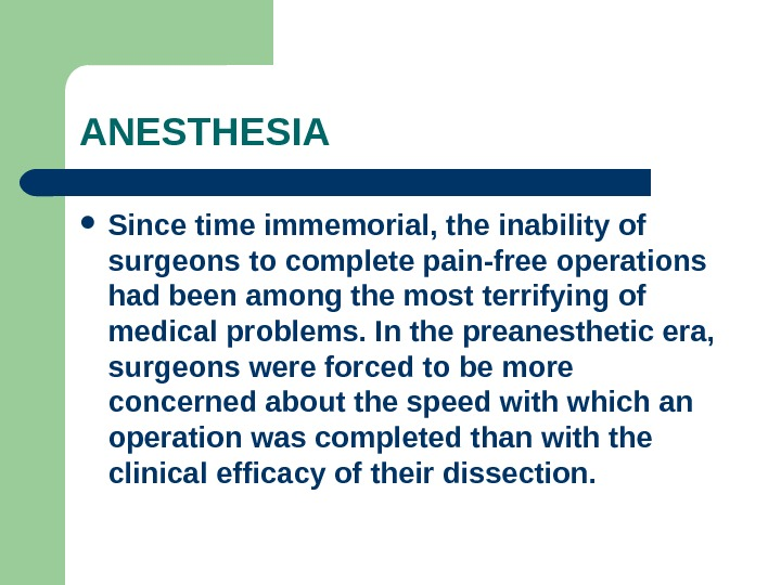 ANESTHESIA Since time immemorial, the inability of surgeons to complete pain-free operations had been among the