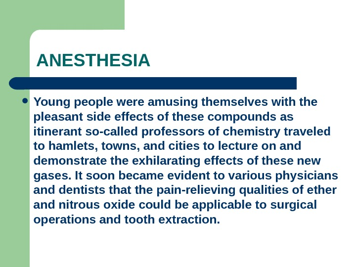 ANESTHESIA Young people were amusing themselves with the pleasant side effects of these compounds as itinerant